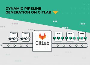 Dynamic pipeline generation on GitLab